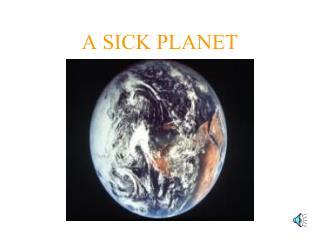 A SICK PLANET