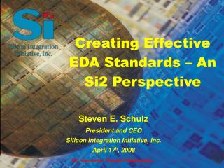Steven E. Schulz President and CEO Silicon Integration Initiative, Inc. April 17 h , 2008