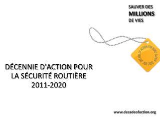 DÉCENNIE D'ACTION POUR LA SÉCURITÉ ROUTIÈRE  2011-2020