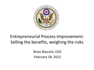 Entrepreneurial Process Improvement: Selling the benefits, weighing the risks