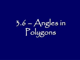 3.6 – Angles in Polygons