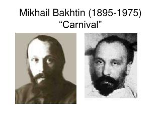 "Mikhail Bakhtin (1895-1975) ""Carnival"""