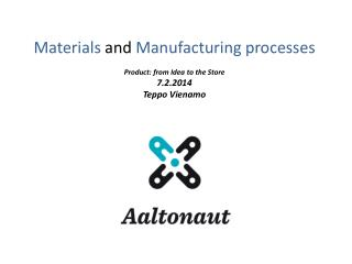 Materials  and  Manufacturing processes Product :  f rom  Idea to the  Store 7.2.2014