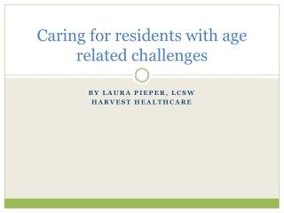 Caring for residents with age related challenges