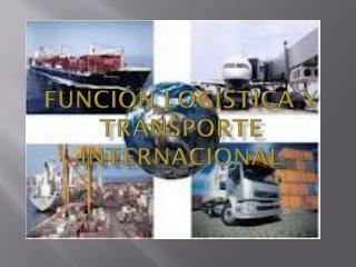 Funci�n log�stica  y transporte internacional