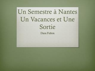 Un  Semestre �  Nantes Un  Vacances  et  Une Sortie
