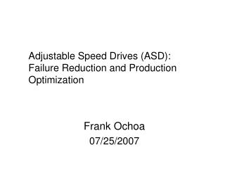 Adjustable Speed Drives (ASD):    Failure Reduction and Production Optimization