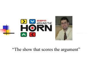 """The show that scores the argument"""
