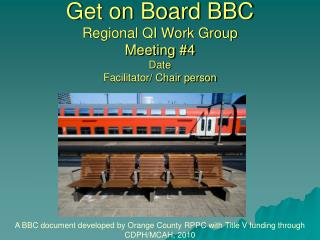 Get on Board BBC Regional QI Work Group Meeting #4 Date Facilitator/ Chair person