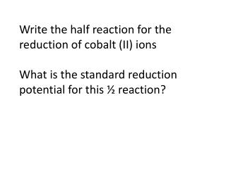 Write the half reaction for the reduction of cobalt (II) ions