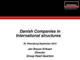 Danish Companies in International structures St .  Petersburg  September 2010 Jan Breum Eriksen