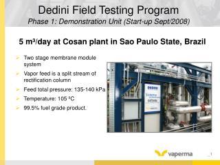 Dedini Field Testing Program Phase 1: Demonstration Unit (Start-up Sept/2008)