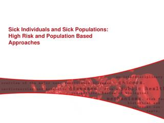 Sick Individuals and Sick Populations:  High Risk and Population Based Approaches