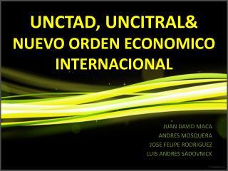 UNCTAD ,  UNCITRAL & NUEVO ORDEN ECONOMICO INTERNACIONAL
