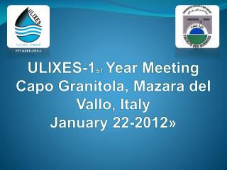 ULIXES-1 ST  Year  Meeting Capo  Granitola ,  Mazara del Vallo ,  Italy January  22-2012»