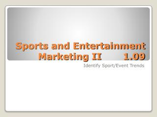 Sports and Entertainment Marketing II       1.09
