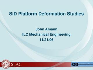 SiD Platform Deformation Studies
