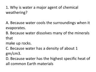 1. Why is water a major agent of chemical weathering  A. Because water cools the surroundings when it evaporates. B. Bec