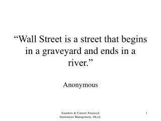 """Wall Street is a street that begins in a graveyard and ends in a river."""
