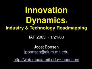 Innovation Dynamics: Industry  Technology Roadmapping    IAP 2003  1