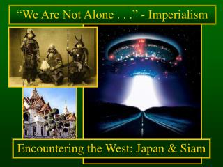 """We Are Not Alone . . ."" - Imperialism"