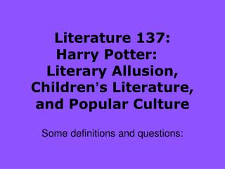 Literature 137:  Harry Potter:  Literary Allusion, Children ' s Literature, and Popular Culture