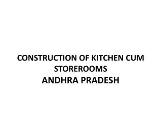 Construction OF Kitchen CUM STOREROOMS  Andhra  PraDESH