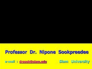 Professor  Dr.  Nipone  Sookpreedee e-mail  :   drsook@siam Siam University