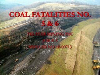 COAL FATALITIES NO. 5 & 6