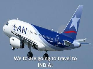 We to  are  going to travel to  INDIA!