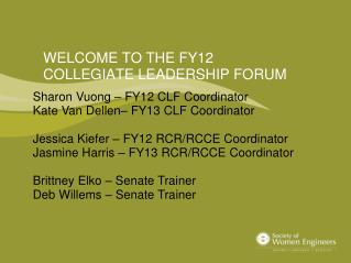 WELCOME TO THE FY12  COLLEGIATE LEADERSHIP FORUM