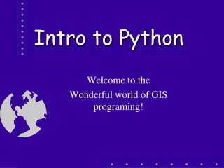 Welcome to the Wonderful world of GIS programing!