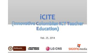 iCITE (Innovative  C olombian  I CT  T eacher  E ducation)