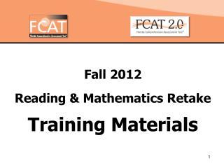 Fall 2012  Reading & Mathematics Retake Training Materials