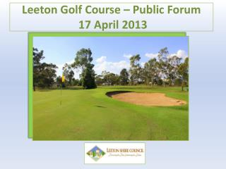 Leeton Golf Course � Public Forum   17 April 2013