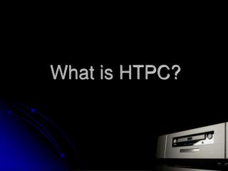 What is HTPC?