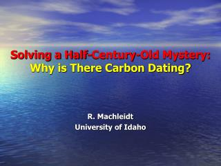 Solving a Half-Century-Old Mystery: Why is There Carbon Dating?