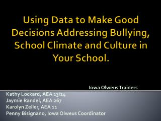 Using Data to Make Good Decisions Addressing Bullying, School Climate and Culture in Your School.