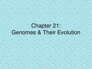 Chapter 21:   Genomes & Their Evolution