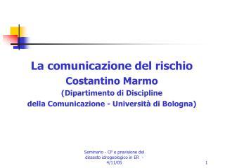 La comunicazione del rischio Costantino Marmo (Dipartimento di Discipline