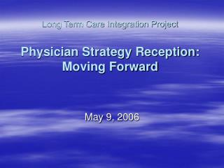 Long Term Care Integration Project Physician Strategy Reception: Moving Forward