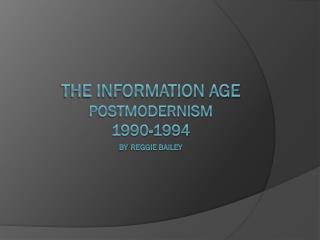 The Information Age postmodernism 1990-1994 by Reggie Bailey