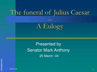 The funeral of Julius Caesar    A Eulogy