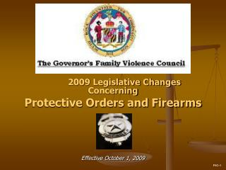 2009 Legislative Changes Concerning Protective Orders and Firearms Effective October 1, 2009