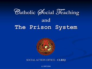 C atholic S ocial T eaching and The Prison System      SOCIAL ACTION OFFICE - CLRIQ
