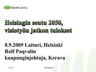 Helsingin seutu 2050,  visiotyön jatkon tulokset 8.9.2009 Laituri, Helsinki Rolf Paqvalin