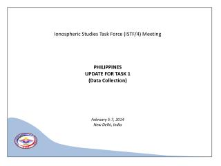 Ionospheric  Studies Task Force ( ISTF/4)  Meeting PHILIPPINES UPDATE FOR TASK 1 (Data Collection)