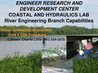 Fluvial Geomorphic Assessment  Field & Data Evaluations    Contact: Charlie Little (601) 634-3070
