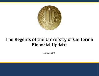 The Regents of the University of California  Financial Update January 2011