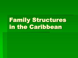 Family Structures  in the Caribbean